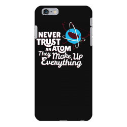 never trust an atom, they make up everything iPhone 6 Plus/6s Plus Case | Artistshot