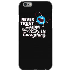 never trust an atom, they make up everything iPhone 6/6s Case | Artistshot
