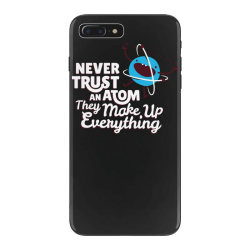 never trust an atom, they make up everything iPhone 7 Plus Case | Artistshot