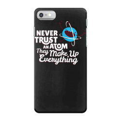 never trust an atom, they make up everything iPhone 7 Case | Artistshot
