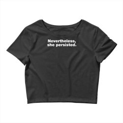 nevertheless she persisted Crop Top | Artistshot
