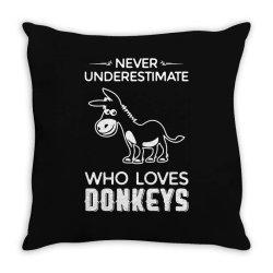 never underestimate who loves donkeys funny Throw Pillow | Artistshot