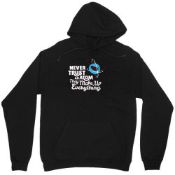 never trust an atom, they make up everything Unisex Hoodie | Artistshot