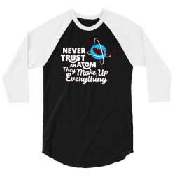 never trust an atom, they make up everything 3/4 Sleeve Shirt | Artistshot