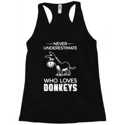 never underestimate who loves donkeys funny Racerback Tank | Artistshot