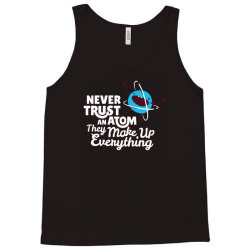 never trust an atom, they make up everything Tank Top | Artistshot