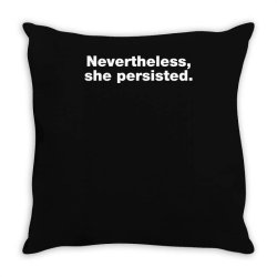 nevertheless she persisted Throw Pillow | Artistshot