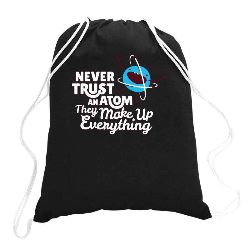Never Trust An Atom, They Make Up Everything Drawstring Bags | Artistshot