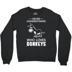 never underestimate who loves donkeys funny Crewneck Sweatshirt | Artistshot
