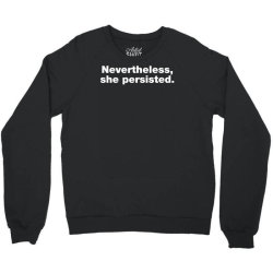 nevertheless she persisted Crewneck Sweatshirt | Artistshot
