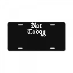 not today License Plate | Artistshot