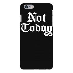 not today iPhone 6 Plus/6s Plus Case | Artistshot