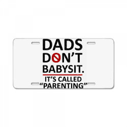 the fathers saying dads don't babysit it's called parenting License Plate | Artistshot