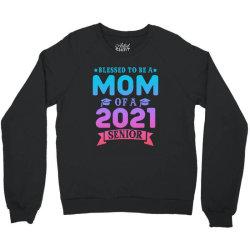 Blessed To Be A Mom Of A 2021 Senior Crewneck Sweatshirt Designed By Sengul