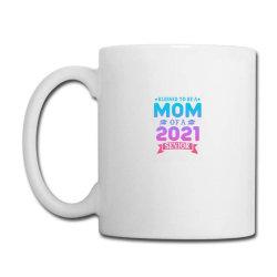 Blessed To Be A Mom Of A 2021 Senior Coffee Mug Designed By Sengul
