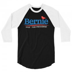 Bernie 2016 For President T Shirt 3/4 Sleeve Shirt | Artistshot
