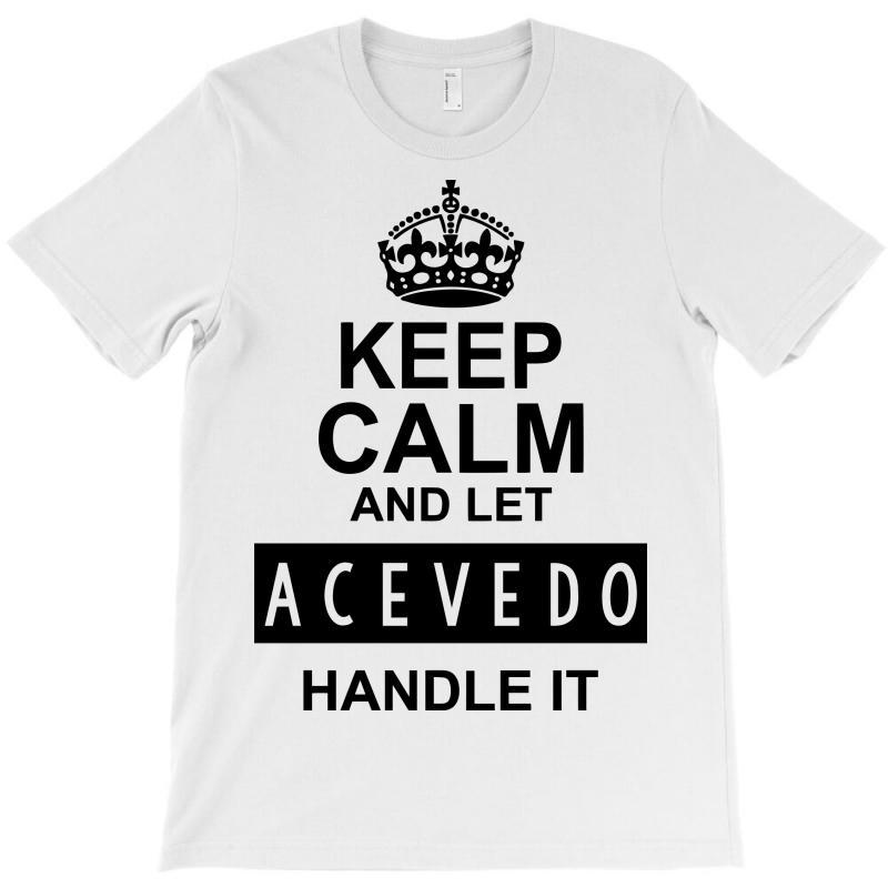 Keep Calm And Let  Acevedo Handle It T-shirt | Artistshot