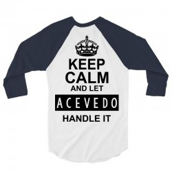 keep calm and let  acevedo handle it 3/4 Sleeve Shirt | Artistshot