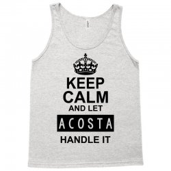 keep calm and let  acosta handle it Tank Top | Artistshot