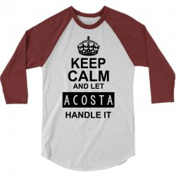 keep calm and let  acosta handle it 3/4 Sleeve Shirt | Artistshot