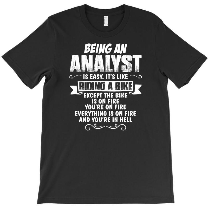 Being An Analyst T-shirt   Artistshot