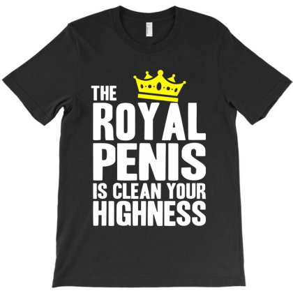 The Royal Penis Is Clean T-shirt Designed By Firework Tess