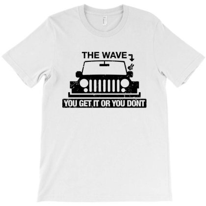 The Wave You Get Or Dont T-shirt Designed By Firework Tess