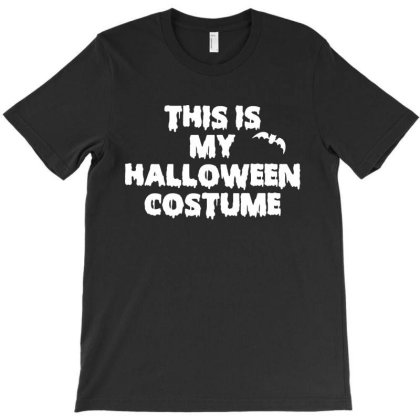 This Is My Halloween Costume T-shirt Designed By Firework Tess