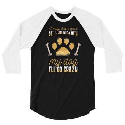 Mess With Dog 3/4 Sleeve Shirt Designed By Zizahart
