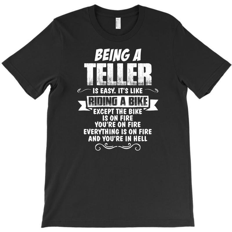 Being A Teller T-shirt   Artistshot