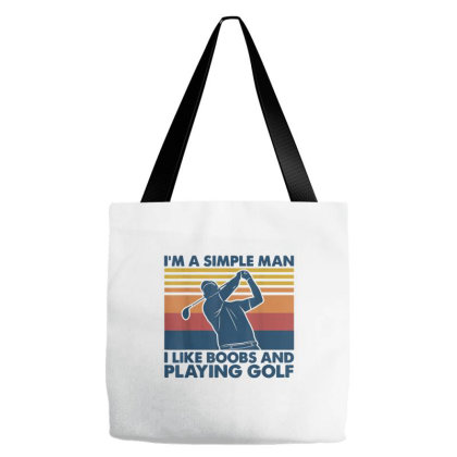 I'm A Simple Man I Like Boobs And Playing Golf Tote Bags Designed By Mrt90