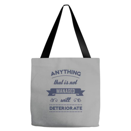 Anything That Is Not Managed Will Deteriorate Tote Bags Designed By Estore