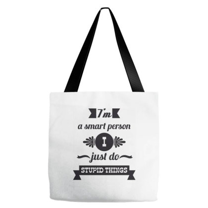 I'm A Smart Person I Just Do Stupid Things Tote Bags Designed By Estore