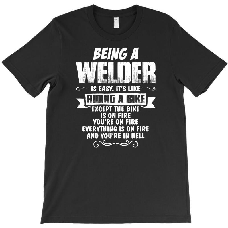 Being A Welder T-shirt | Artistshot