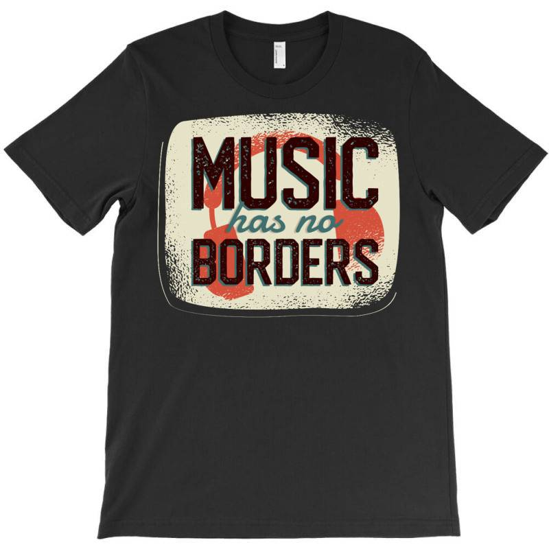 Music Has No Borders T-shirt | Artistshot