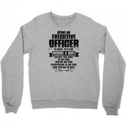 being an executive officer copy Crewneck Sweatshirt | Artistshot