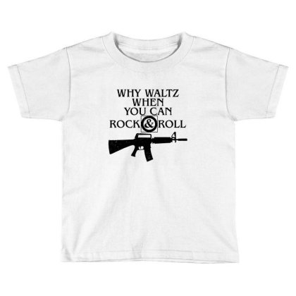 Why Waltz When You Can Rock & Roll Toddler T-shirt Designed By Wethers