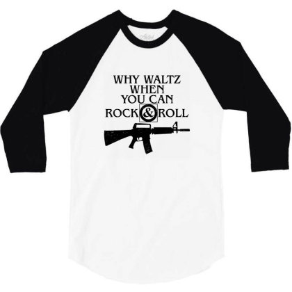 Why Waltz When You Can Rock & Roll 3/4 Sleeve Shirt Designed By Wethers