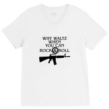 Why Waltz When You Can Rock & Roll V-neck Tee Designed By Wethers