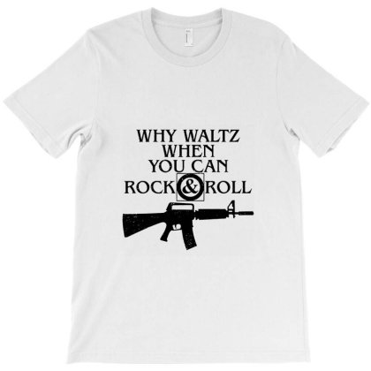 Why Waltz When You Can Rock & Roll T-shirt Designed By Wethers