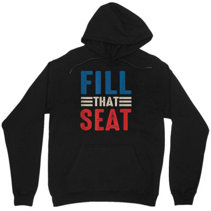 Fill That Seat Unisex Hoodie Designed By Kakashop
