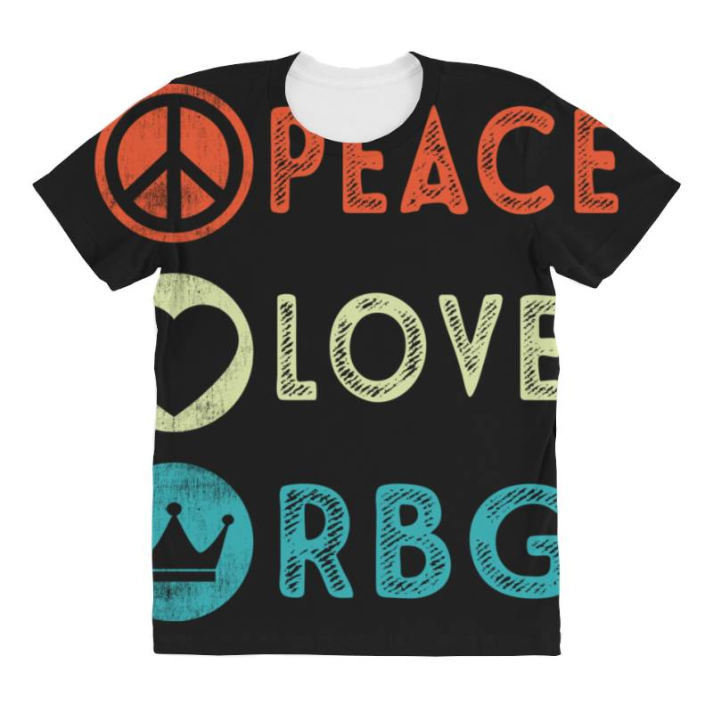 Notorious Rbg Ruth Bader Ginsburg Peace Love All Over Women's T-shirt | Artistshot