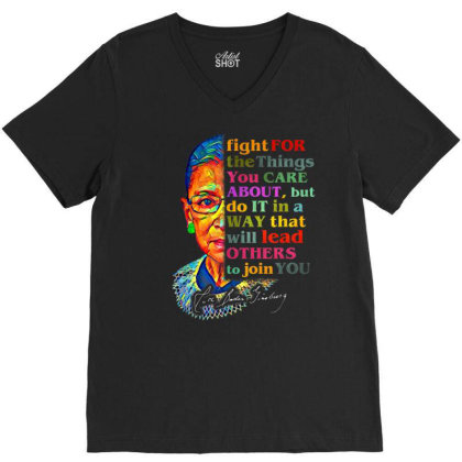 Ruth Bader Ginsburg Fight For The Things V-neck Tee Designed By Kakashop