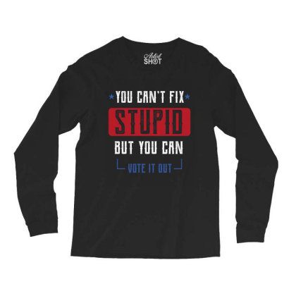 Fix Stupid But You Can Vote It Out - Political Gift Idea Long Sleeve Shirts Designed By Diogo Calheiros