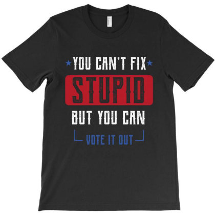 Fix Stupid But You Can Vote It Out - Political Gift Idea T-shirt Designed By Diogo Calheiros