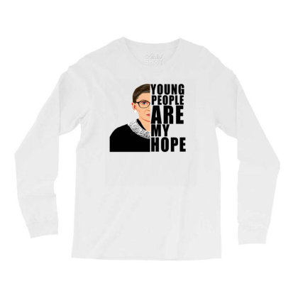 Ruth Bader Ginsburg Young People Are My Hope Long Sleeve Shirts Designed By Alparslan Acar