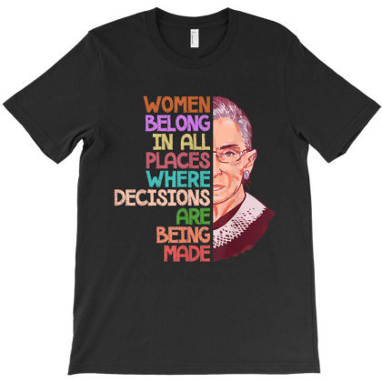 Feminist Ruth Bader Ginsburg Quote Women Belong Gift T-shirt Designed By Conco335@gmail.com
