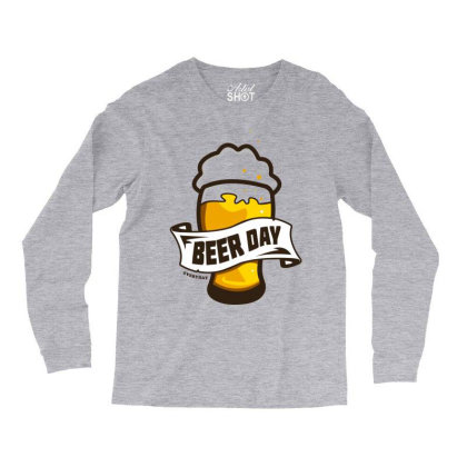 Everyday Is Beer Day Long Sleeve Shirts Designed By Chiks