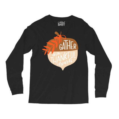 Gather With Thankful Hearts Long Sleeve Shirts Designed By Chiks