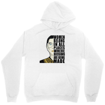 Ruth Bader Ginsburg Tshirt Women Belong In All Places Where Decisions Unisex Hoodie Designed By Alparslan Acar